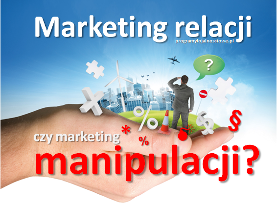 Marketing relacji, czy marketing manipulacji?